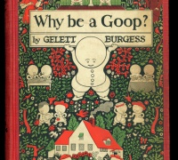 Gelett Burgess, Why Be a Goop: A Primary School of Deportment and Taste for Children, 1924