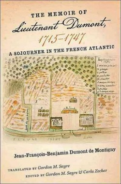 The Memoir of Lieutenant Dumont, 1715 - 1747: A Sojourner in the French Atlantic.